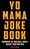Yo Mama Joke Book: Hundreds of Original Jokes about Your Mother