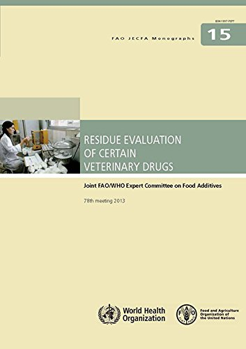 Residue Evaluation of Certain Veterinary Drugs: Joint Fao/Who Expert Committee on Food Additives (FAO JECFA monographs)