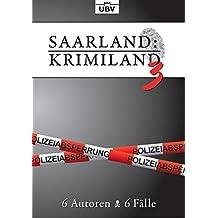 Saarland:Krimiland 3: 6 Autoren - 6 Fälle