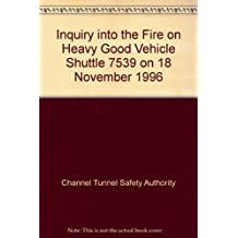 Inquiry into the Fire on Heavy Good Vehicle Shuttle 7539 on 18 November 1996