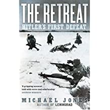 The Retreat Hitler's First Defeat by Jones, Michael ( AUTHOR ) Jun-10-2010 Paperback