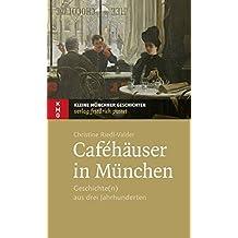Caféhäuser München: Geschichte(n) aus drei Jahrhunderten (Kleine Münchner Geschichten)