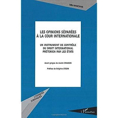 Les opinions séparées à la cour internationale: Un instrument de contrôle du droit international prétorien par les états