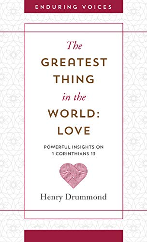 The Greatest Thing in the World: Love: Powerful Insights on 1 Corinthians 13 with Other Classic Addresses (Enduring Voices) (English Edition)