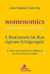 Womenomics: 1. Bestimmen Sie Ihre eigenen Erfolgsregeln  2. Leben und arbeiten Sie endlich so, wie Sie es wirklich wollen