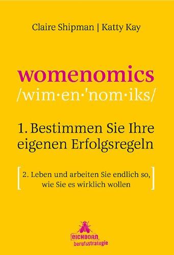 Womenomics: 1. Bestimmen Sie Ihre eigenen Erfolgsregeln  2. Leben und arbeiten Sie endlich so, wie Sie es wirklich wollen (Wie Sie Den Wert Bestimmen)