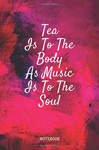Tea Is To The Body As Music Is To The Soul: Funny Tea Drink Planner / Organizer / Lined Notebook (6