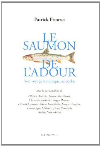 Le saumon de l'Adour : Son voyage initiatique, sa pêche par Patrick Prouzet