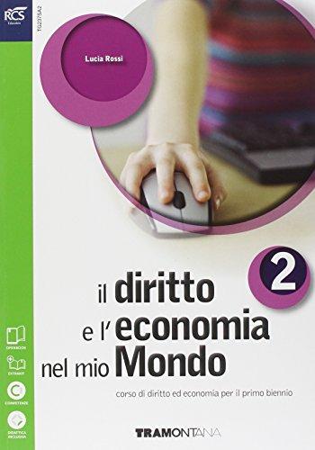 Il diritto e l'economia nel mio mondo. Per le Scuole superiori. Con e-book. Con espansione online: 2