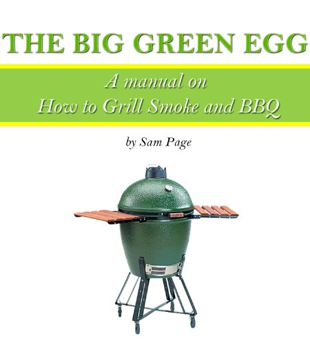 The Big Green Egg - A Manual on How to Grill, Smoke and BBQ (The Big Green Egg Manual Book 1) (English Edition) (Big Bbq Of Book)