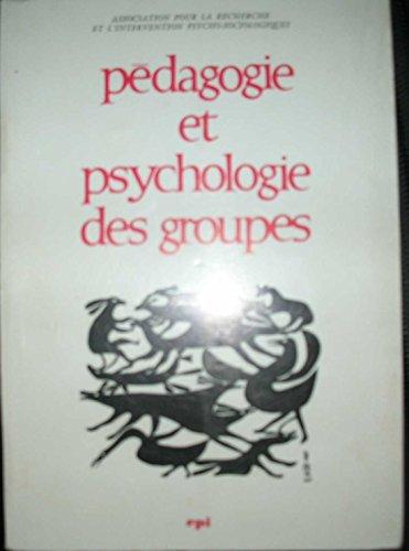 Association pour la recherche et l'intervention psycho-sociologiques. Pdagogie et psychologie des groupes : . Colloque organis par l'A.R.I.P.  Paris, 2-5 mai 1962. dition revue et augmente