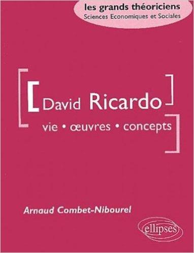 David Ricardo : Vie, oeuvres, concepts de Arnaud Combet-Nibourel ( 15 juillet 2002 )
