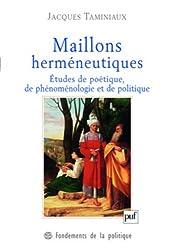 Maillons herméneutiques : Études de poétique, de phénoménologie et de politique