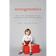 Scroogenomics: Why You Shouldn't Buy Presents for the Holidays (English Edition)