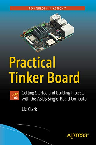 Practical Tinker Board: Getting Started and Building Projects with the ASUS Single-Board Computer (English Edition) Input Output Board