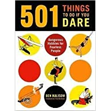 501 Things to Do If You Dare: Dangerous Hobbies for Fearless People