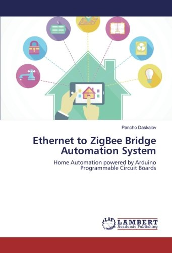 Ethernet to ZigBee Bridge Automation System: Home Automation powered by Arduino Programmable Circuit Boards -