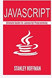 Javascript: Javascript crash course and the ultimate guide for hacking(javascript for beginners, how to program, software development, basic ... Coding, CSS, Java, PHP) (Volume 8) by Matt Benton (2015-12-13)
