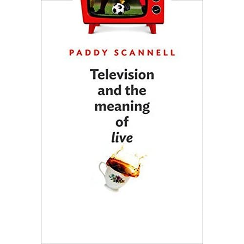 Television and the Meaning of 'Live': An Enquiry into the Human Situation by Paddy Scannell(2014-01-13)