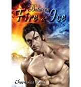 Pauls, Charmaine [ Between Fire and Ice ] [ BETWEEN FIRE AND ICE ] Nov - 2012 { Paperback }