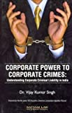 Corporate Power To Corporate Crimes: Understanding Corporate Criminal Liability In India