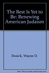 The Best Is Yet to Be: Renewing American Judaism