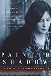 Painted Shadow: The Life of Vivienne Eliot by Carole Seymour-Jones (2002-04-16)