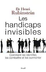 Les handicaps invisibles : Comment les identifier, les combattre, les surmonter