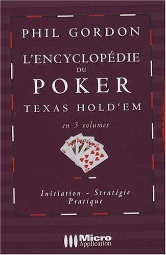 L'encyclopédie du Poker Texas Hold'em en 3 volumes : Initiation, stratégie, pratique par Phil Gordon