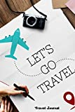 Let's Go Travel Journal: Fun Holiday and Vacation Travel Diary Notebook Journal