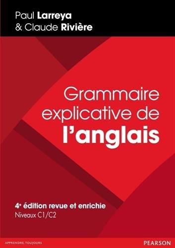 Grammaire explicative de l'anglais 4e édition revue et enrichie - Niveaux C1/C2