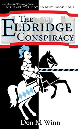 The Eldridge Conspiracy: Sir Kaye the Boy Knight Book 4