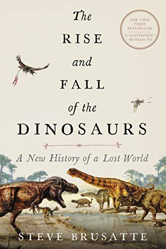 The Rise and Fall of the Dinosaurs: A New History of Their Lost World por Steve Brusatte
