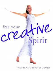 Free Your Creative Spirit by Vivianne Crowley (2001-09-28)