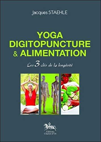 Yoga, digitopuncture & alimentation - Les 3 clés de la longévité