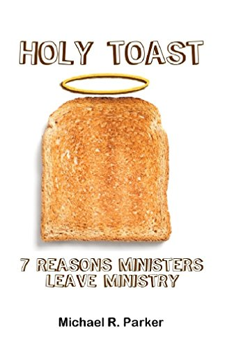 Holy Toast: 7 Reasons Ministers Leave Ministry (English Edition)