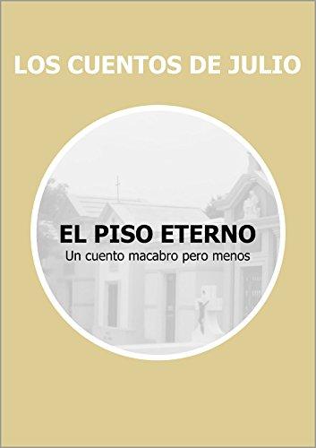 EL PISO ETERNO: Un cuento macabro pero menos (LOS CUENTOS DE JULIO nº 1) por JULIO LORENTE GOÑI