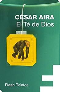 El Té de Dios par César Aira