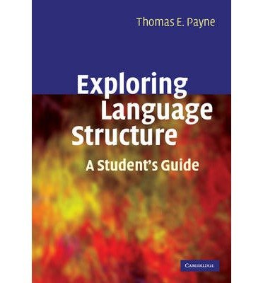 [(Exploring Language Structure: A Student's Guide)] [Author: Thomas Payne] published on (March, 2006)