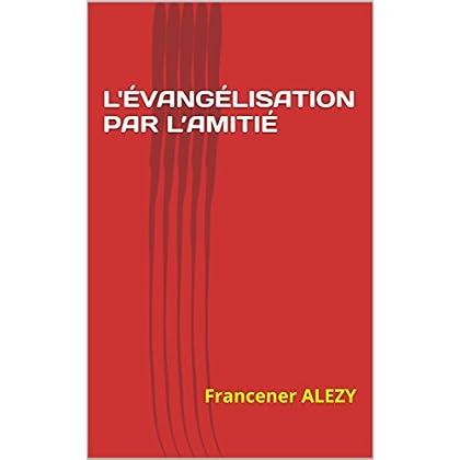 L'ÉVANGÉLISATION PAR L'AMITIÉ
