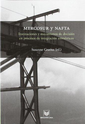 MERCOSUR y NAFTA: instituciones y mecanismos de decisión en procesos de integración asimétricos
