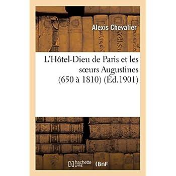 L'Hôtel-Dieu de Paris et les soeurs Augustines (650 à 1810)