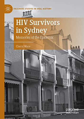 HIV Survivors in Sydney: Memories of the Epidemic (Palgrave Studies in Oral History) di Cheryl Ware