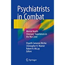 Psychiatrists in Combat: Mental Health Clinicians' Experiences in the War Zone (English Edition)