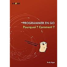 Programmer en Go : Pourquoi ? Comment ? (French Edition)