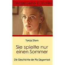 Sie spielte nur einen Sommer: Die Geschichte der Pia Degermark (Vergessene Künstler 1)