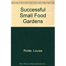 Successful Small Food Gardens by Louise Riotte (1993-03-02)