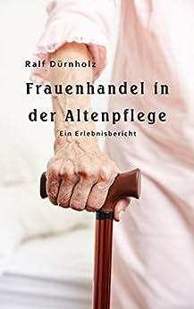 Frauenhandel in der Altenpflege: Ein Erfahrungsbericht
