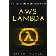 Aws Lambda: The Complete Beginner's Guide