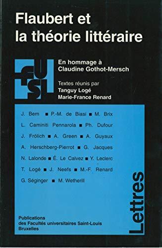 Flaubert et la théorie littéraire: En hommage à Claudine Gothot-Mersch (Collection générale) (French Edition) - Claudine Collection